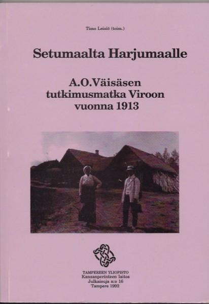 Kirja Setumaalta Harjumaalle. A.O.Väisäsen tukimusmatka Viroon vuonna 1913